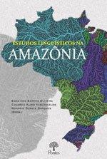 Estudos linguísticos na Amazônia, livro de Edna dos Santos Oliveira, Eduardo Alves Vasconcelos, Romário Duarte Sanches (orgs.)