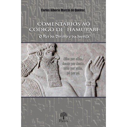 Comentários ao Código de Hamurabi - O Rei do Direito e da Justiça, livro de Carlos Alberto Marchi de Queiroz