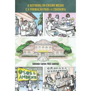 A reforma do Ensino Médio e a formação para a cidadania, livro de Antonio Carlos Will Ludwig