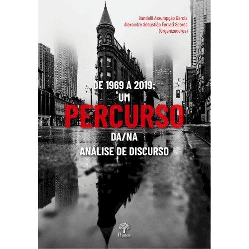 De 1969 a 2019: um PERCURSO da/na análise de discurso, livro de Dantielli Assumpção Garcia, Alexandre Sebastião Ferrari Soares (orgs.)