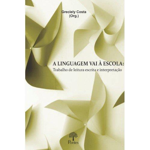 A linguagem vai à escola: trabalho de leitura escrita e interpretação, livro de Greciely Costa (org.)