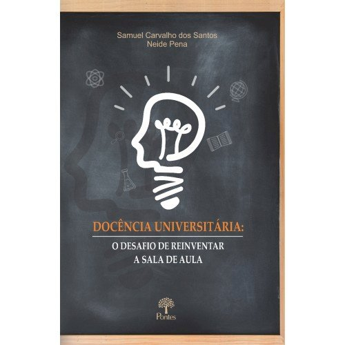 Docência Universitária: o desafio de reinventar a sala de aula, livro de Samuel Carvalho dos Santos, Neide Pena
