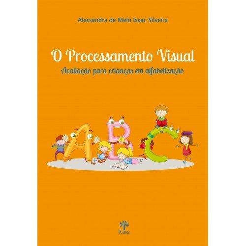O processamento visual. Avaliação para crianças em alfabetização, livro de Alessandra de Melo Isaac Silveira