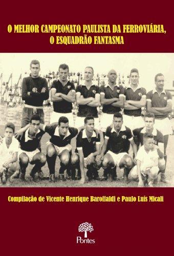 O Melhor campeonato paulista da ferroviária, o esquadrão fantasma, livro de Vicente Henrique Baroffaldi, Paulo Luís Micali