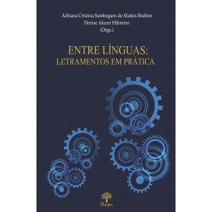 Entre línguas: letramento em prática, livro de Adriana Cristina Sambugaro de Mattos Brahim, Denise Akemi Hibarino (orgs.)