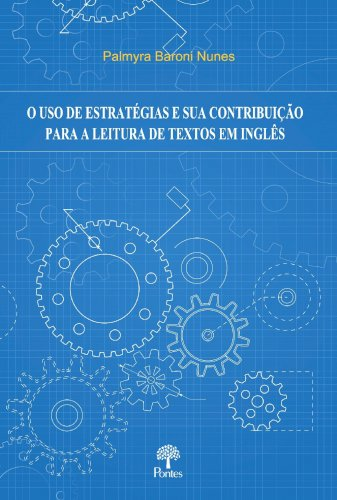 O Uso de estratégias e sua contribuição para a leitura de textos em inglês, livro de Palmyra Baroni Nunes