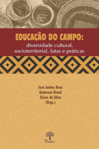 Educação do campo - Diversidade cultural, socioterritorial, lutas e práticas, livro de José Jarbas Ruas, Anderson Brasil, Cícero da Silva