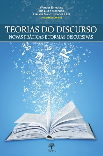 Teorias do discurso novas práricas e formas discursivas, livro de Wander Emediato, Ida Lucia Machado, Glaucia Muniz Proença Lara