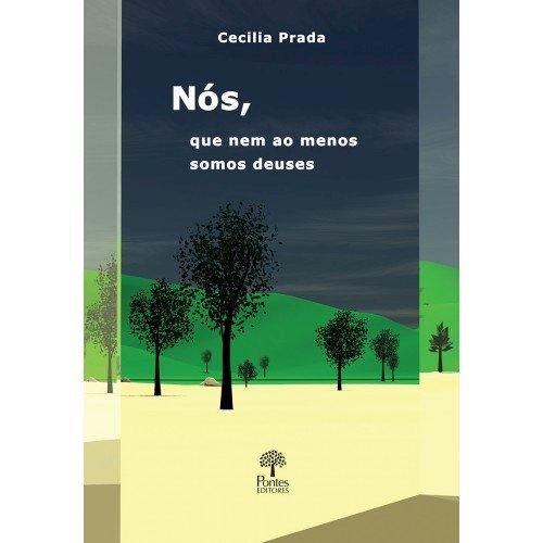 Nós, que nem ao menos somos deuses, livro de Cecilia Prada