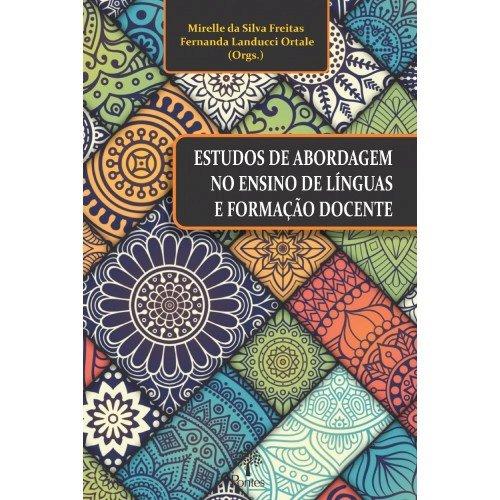 Estudos de abordagem no ensino de línguas e formação docente, livro de Mirelle da Silva Freiras, Fernanda Landucci Ortale (orgs.)