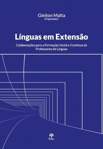 Línguas em extensão - Colaborações para a formação inicial e contínua de professores de línguas, livro de Gleiton Malta (org.)