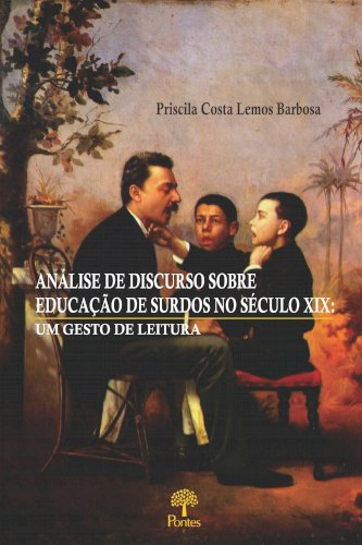 Análise de discurso sobre educação de surdos no século XIX - um gesto de leitura, livro de Priscila Costa Lemos Barbosa