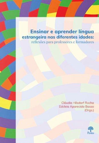 Ensinar e aprender língua estrangeira nas diferentes idades: reflexões para professores e formadores, livro de Cláudia Hilsdorf Rocha, Edcleia Aparecida Basso (orgs.)