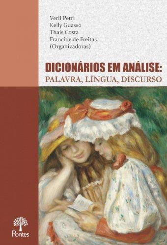 Dicionários em análise: palavra, língua, discurso, livro de Verli Petri, Kelly Guasso, Thaís Costa, Francine de Freitas (orgs.)