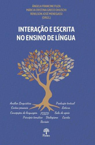 Interação e escrita no ensino de língua, livro de Ângela Francine Fuza, Márcia Cristina Greco Ohuschi, Renilson José Menegassi (orgs.)