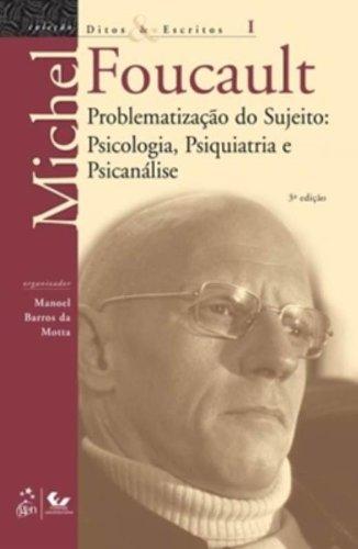 Ditos e Escritos - Vol. I - Problematização do Sujeito - Psicologia, Psiquiatria e Psicanálise, livro de Michel Foucault