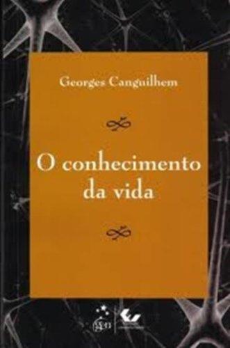 O Conhecimento da Vida, livro de GEORGES CANGUILHEM