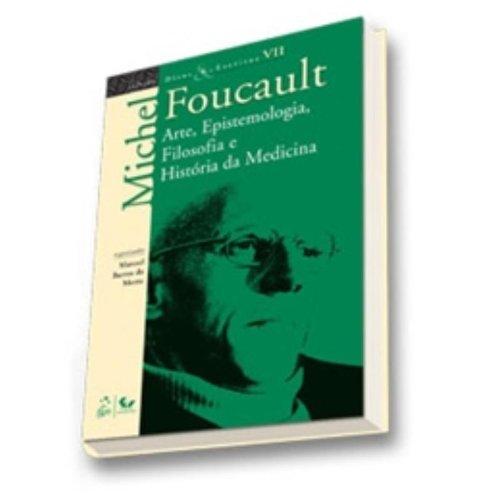 Ditos e Escritos - Vol. VII - Arte, Epistemologia, Filosofia e História da Medicina, livro de Michel Foucault