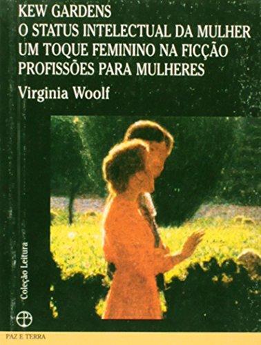 Kew Gardens/O status intelectual da mulher/ Um toque feminino na ficção/Profissões para mulheres , livro de Virginia Woolf