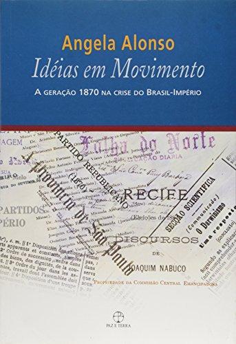 Ideias em Movimento. A Geração 1870 na Crise do Brasil, livro de Angela Alonso