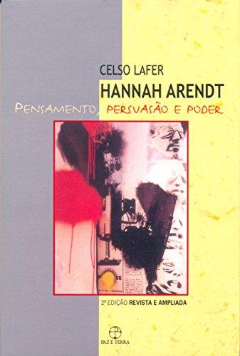 Hannah Arendt. Pensamento, Persuasão e Poder, livro de Celso Lafer