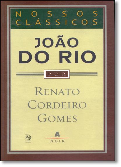 João do Rio - Coleção Nossos Clássicos, livro de Renato Cordeiro Gomes