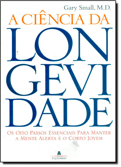 Ciência da Longevidade, A, livro de SMALL/ VORGAN