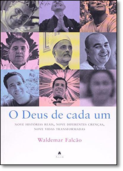 Deus de Cada Um, O: Nove Diferentes Crenças, Nove Vidas Transformadas, livro de Waldemar Falcão Neto
