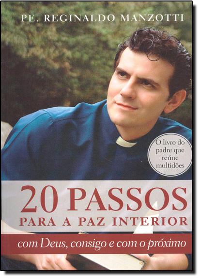 20 Passos Para a Paz Interior: Com Deus, Consigo e Com o Próximo, livro de Padre Reginaldo Manzotti
