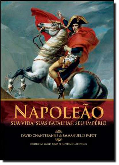 Napoleão: Sua Vida, Suas Batalhas e Seu Imperio, livro de David Chanteranne