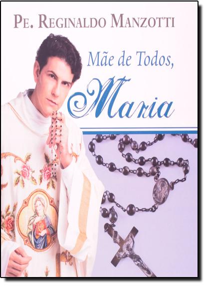 Mãe de Todos, Maria, livro de Padre Reginaldo Manzotti