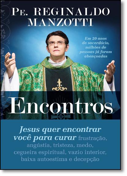 Encontros: Jesus Quer Encontrar Você Para Curar, livro de Padre Reginaldo Manzotti