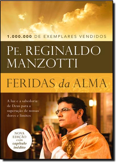 Feridas da Alma: A Luz e a Sabedoria de Deus Para a Superação de Nossas Dores e Limites, livro de Padre Reginaldo Manzotti