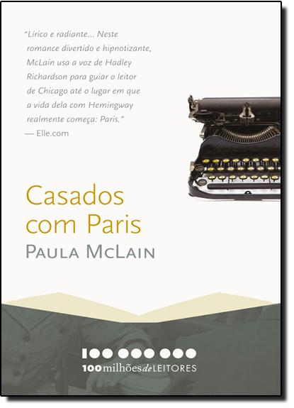 Casados com Paris - Coleção 100 Milhões de Leitores, livro de Paula McLain
