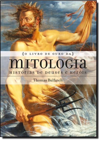 Livro de Ouro da Mitologia, O: Histórias de Deuses e Heróis, livro de Thomas Bulfinch