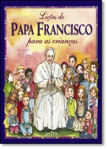 Lições do Papa Francisco Para as Crianças, livro de Angela M. Burrin