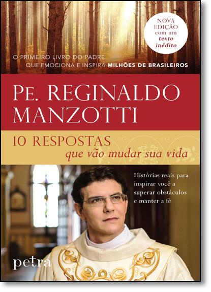 10 Respostas Que Vão Mudar Sua Vida: Histórias de Inspiração Para Superar Obstáculos e Manter a Fé, livro de Padre Reginaldo Manzotti