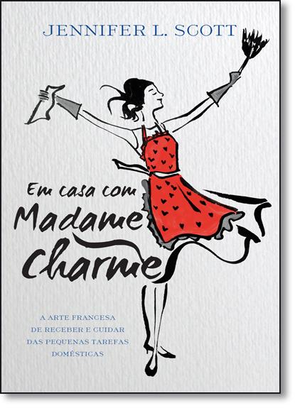Em Casa com Madame Charme, livro de Jennifer L. Scott