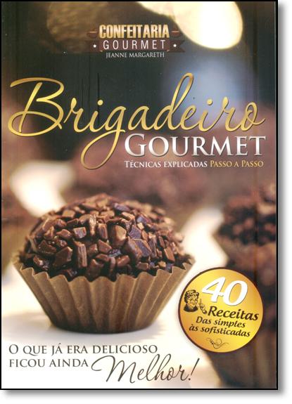 Brigadeiro Gourmet - Coleção Confeitaria Gourmet, livro de Jeanne Margareth