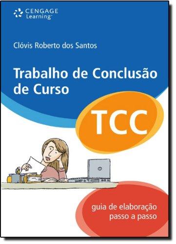 TRABALHO DE CONCLUSÃO DE CURSO: Guia de Elaboração Passo a Passo, livro de Clóvis Roberto dos Santos
