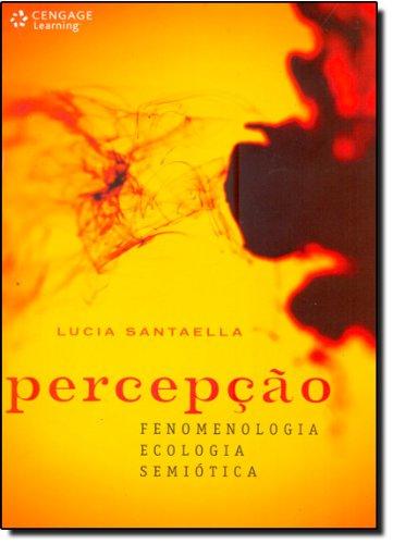PERCEPÇÃO: FENOMENOLOGIA, ECOLOGIA, SEMIÓTICA, livro de Lucia Santaella