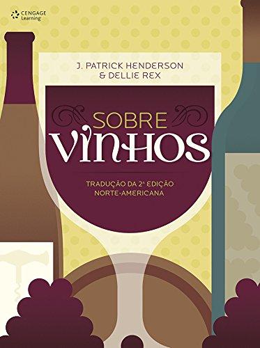 Sobre Vinhos - Tradução da 2 Edição Norte-Americana, livro de J. Patrick Henderson | Dellie Rex