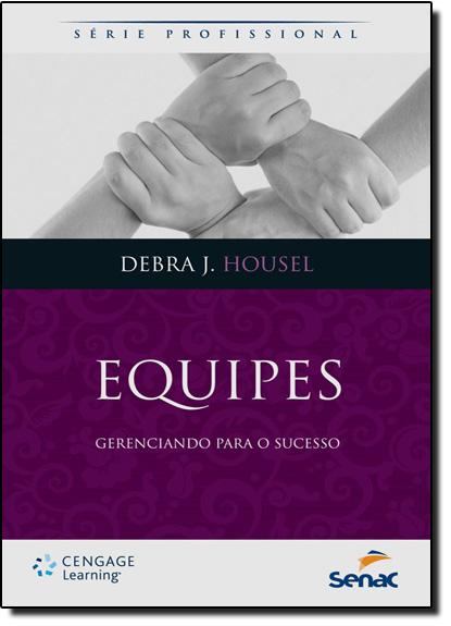 Equipes: Gerenciando para o Sucesso, livro de Debra J. Housel
