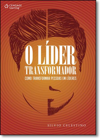 Líder Transformador, O: Como Transformar Pessoas em Líderes, livro de Sílvio Celestino
