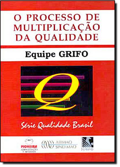 Processo de Multiplicação da Qualidade, O - Série Qualidade Brasil, livro de Equipe Grifo