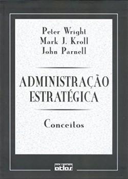Administração estratégica - Conceitos, livro de Mark J. Kroll, John Parnell, Peter Wright
