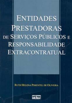 Entidades prestadoras de servicos públicos e responsabilidade extracontratual, livro de Ruth Helena Pimentel de Oliveira