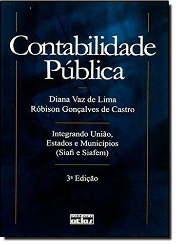 Contabilidade Pública: Integrando União, Estados e Municípios ( Siafi e Siafem ), livro de Diana Vaz de Lima