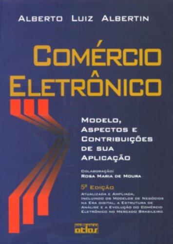 Comércio Eletrônico: Modelo, Aspectos e Contribuições de Sua Aplicação, livro de Alberto Luiz Albertin
