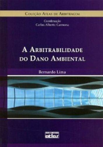 Arbitrabilidade do Dano Ambiental, A - Coleção Atlas de Arbitragem, livro de Bernardo Lima